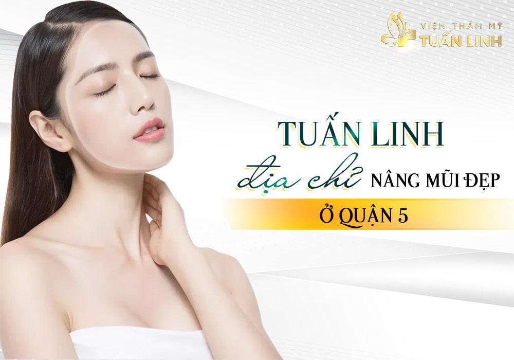 Tuấn Linh - Địa chỉ nâng mũi đẹp ở quận 5 | Top 5 địa chỉ Nâng mũi đẹp, uy tín ở quận 5 TPHCM